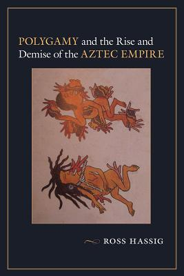Polygamy and the Rise and Demise of the Aztec Empire Cover Image