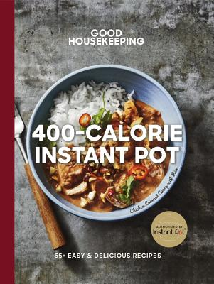 Good Housekeeping 400-Calorie Instant Pot(r), Volume 21: 65+ Easy & Delicious Recipes (Good Food Guaranteed #21) Cover Image