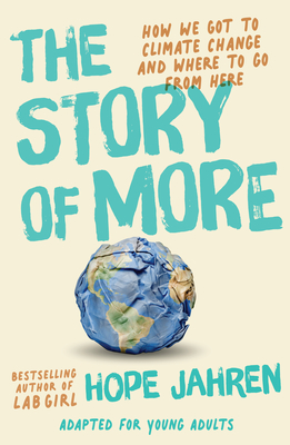The Story of More (Adapted for Young Adults): How We Got to Climate Change and Where to Go from Here Cover Image