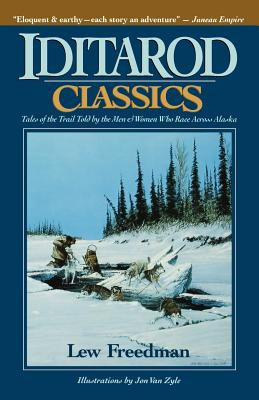 Iditarod Classics: Tales of the Trail Told by the Men & Women Who Race Across Alaska Cover Image