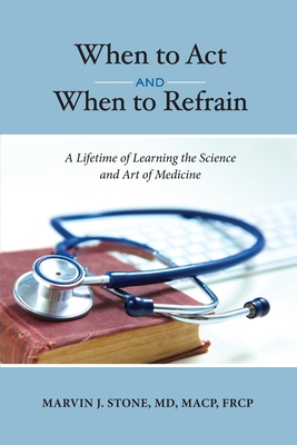 When to Act and When to Refrain: A Lifetime of Learning the Science and Art of Medicine Cover Image