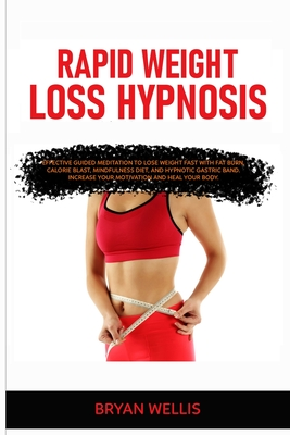 Rapid Weight Loss Hypnosis: Effective guided meditation to Lose Weight Fast with Fat Burn, Calorie Blast, mindfulness diet, and Hypnotic Gastric B Cover Image