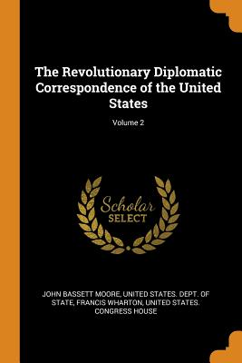 The Revolutionary Diplomatic Correspondence of the United States; Volume 2 Cover Image