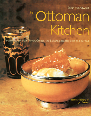 The Ottoman Kitchen: Modern Recipes from Turkey, Greece, the Balkans, Lebanon, Syria and beyond Cover Image