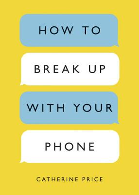 How to Break Up with Your Phone: The 30-Day Plan to Take Back Your Life Cover Image