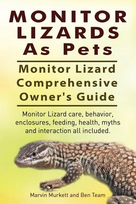 Monitor Lizards As Pets. Monitor Lizard Comprehensive Owner's Guide. Monitor Lizard care, behavior, enclosures, feeding, health, myths and interaction Cover Image