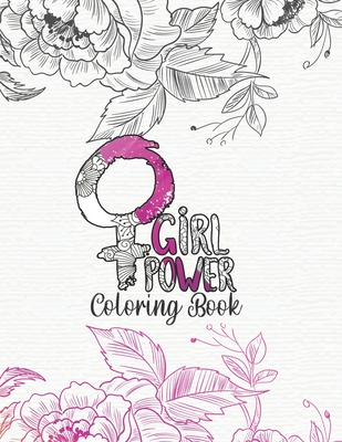 Girl Power Coloring Book: Motivational and Uplifting Quotes Coloring Book for girls women and young adult Inspiring quotes and positive affimati Cover Image