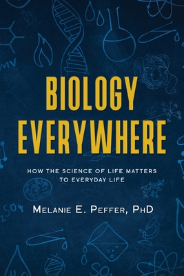 Biology Everywhere: How the science of life matters to everyday life Cover Image
