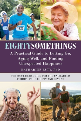 Eightysomethings: A Practical Guide to Letting Go, Aging Well, and Finding Unexpected Happiness Cover Image