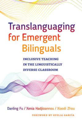 Translanguaging for Emergent Bilinguals: Inclusive Teaching in the Linguistically Diverse Classroom (Language and Literacy) Cover Image