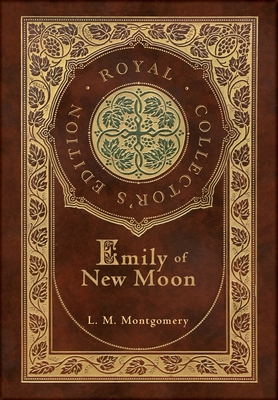 Emily of New Moon (Royal Collector's Edition) (Case Laminate Hardcover with Jacket) Cover Image
