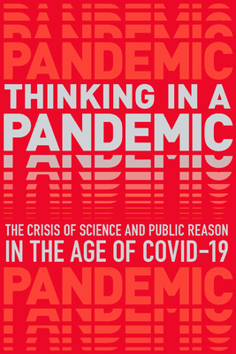 Thinking in a Pandemic: The Crisis of Science and Policy in the Age of Covid-19 Cover Image