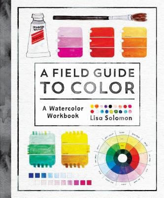 A Field Guide to Color: A Watercolor Workbook Cover Image