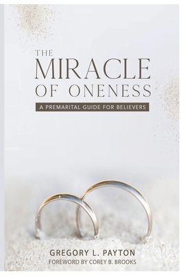 The Miracle of Oneness: A Premarital Guide for Believers Cover Image