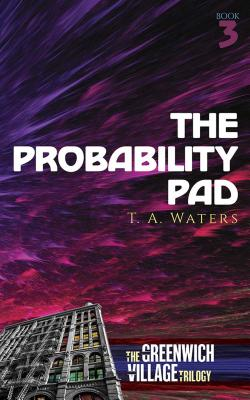 The Probability Pad: The Greenwich Village Trilogy Book Three Cover Image