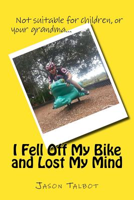 I Fell Off My Bike and Lost My Mind Cover Image