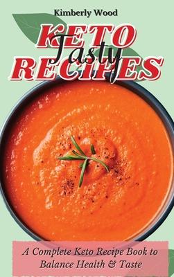 Keto Tasty Recipes: A Complete Keto Recipe Book to Balance Health and Taste Cover Image
