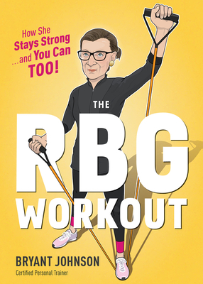The RBG Workout: How She Stays Strong . . . and You Can Too! Cover Image