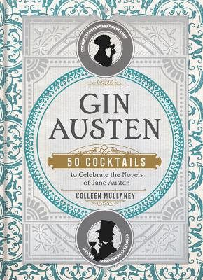 Gin Austen: 50 Cocktails to Celebrate the Novels of Jane Austen Cover Image