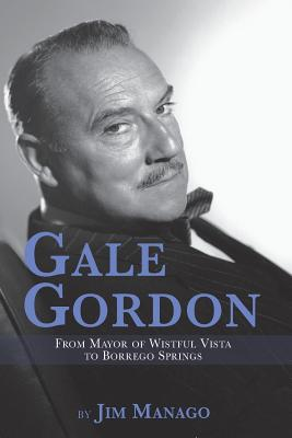 Gale Gordon - From Mayor of Wistful Vista to Borrego Springs Cover Image