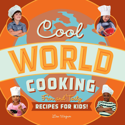 Cool World Cooking: Fun and Tasty Recipes for Kids! Cover Image