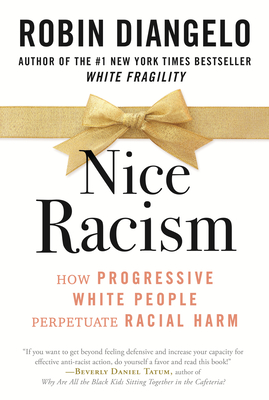 Nice Racism: How Progressive White People Perpetuate Racial Harm cover