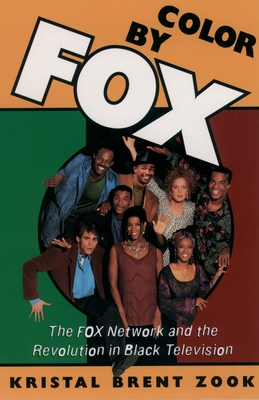 Color by Fox: The Fox Network and the Revolution in Black Television (W.E.B. Du Bois Institute) Cover Image