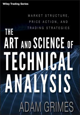 The Art and Science of Technical Analysis: Market Structure, Price Action, and Trading Strategies (Wiley Trading #544) Cover Image