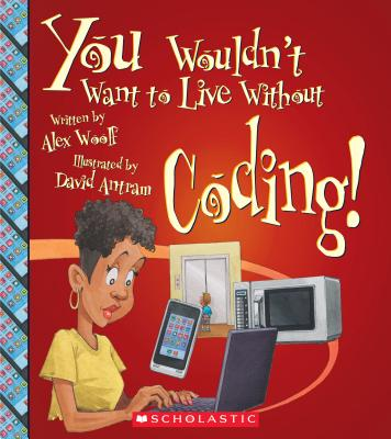 You Wouldn't Want to Live Without Coding! (You Wouldn't Want to Live Without...) (Library Edition) Cover Image