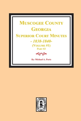 Muscogee County, Georgia Superior Court Minutes, 1838-1840. Volume #1 - part 3 Cover Image