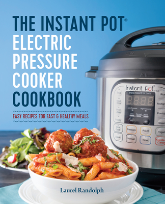 The Instant Pot Electric Pressure Cooker Cookbook: Easy Recipes for Fast & Healthy Meals Cover Image