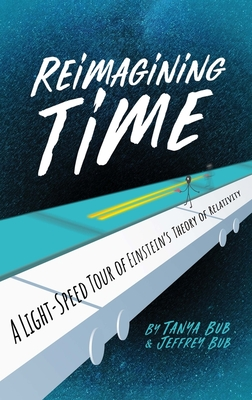 Reimagining Time: A Light-Speed Tour of Einstein's Theory of Relativity Cover Image