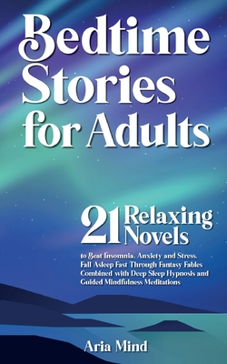 Bedtime Stories for Adults: Fall Asleep Fast Through Fantasy Fables Combined with Deep Sleep Hypnosis and Guided Mindfulness Meditations. 21 Relax Cover Image