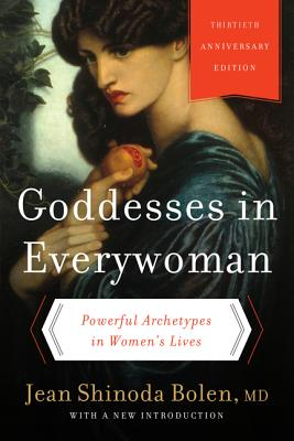 Goddesses in Everywoman: Thirtieth Anniversary Edition: Powerful Archetypes in Women's Lives Cover Image