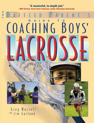 The Baffled Parent's Guide to Coaching Boys' Lacrosse (Baffled Parent's Guides) Cover Image