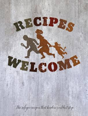 Recipes Welcome: The refugee recipes that borders couldn't stop. Cover Image