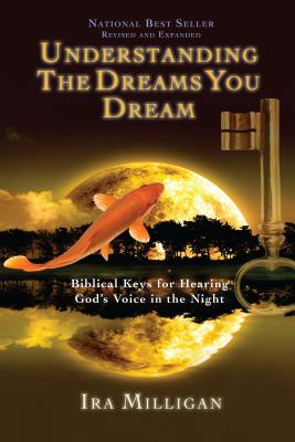 Understanding the Dreams You Dream: Biblical Keys for Hearing God's Voice in the Night Cover Image