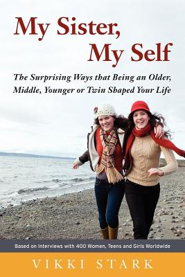 My Sister, My Self: The Surprising Ways That Being an Older, Middle, Younger or Twin Shaped Your Life Cover Image