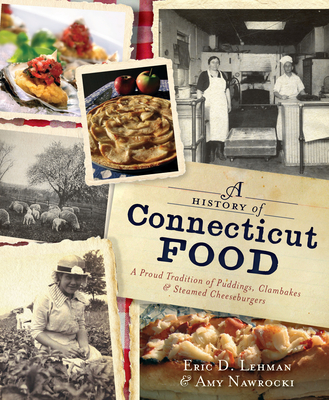 A History of Connecticut Food: A Proud Tradition of Puddings, Clambakes & Steamed Cheeseburgers (American Palate) Cover Image
