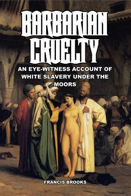 Barbarian Cruelty: An Eye-Witness Account of White Slavery under the Moors Cover Image