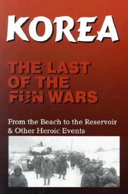 Korea the Last of the Fun Wars: From the Beach to the Reservoir & Other Heroic Events Cover Image