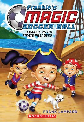 Frankie's Magic Soccer Ball #1: Frankie vs. the Pirate Pillagers Cover Image