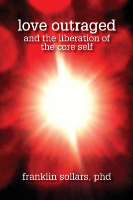 Love Outraged and the Liberation of the Core Self Cover Image