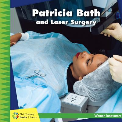 Patricia Bath and Laser Surgery (21st Century Junior Library: Women Innovators) Cover Image