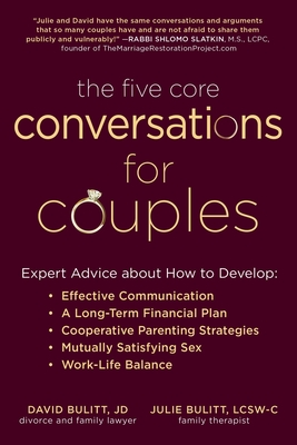 The Five Core Conversations for Couples: Expert Advice about How to Develop Effective Communication, a Long-Term Financial Plan, Cooperative Parenting Strategies, Mutually Satisfying Sex, and Work-Life Balance Cover Image