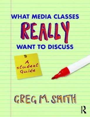 What Media Classes Really Want to Discuss: A Student Guide Cover Image