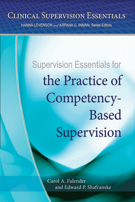 Supervision Essentials for the Practice of Competency-Based Supervision (Clinical Supervision Essentials) Cover Image