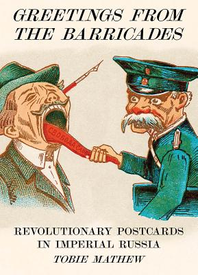 Greetings from the Barricades: Revolutionary Postcards in Imperial Russia Cover Image