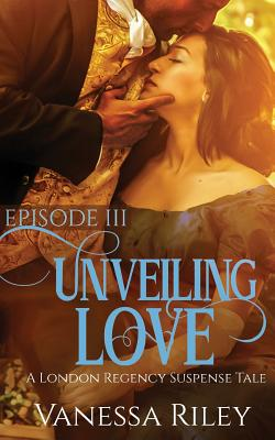 Unveiling Love: Episode III (London Suspense Tale #3) Cover Image