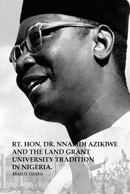 The Rt. Hon. Dr. Nnamdi Azikiwe and The Land Grant University Tradition in Nigeria Cover Image